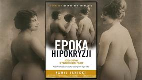 """Seks i erotyka w przedwojennej Polsce, czyli """"Epoka hipokryzji"""" Kamila Janickiego [RECENZJA]"""