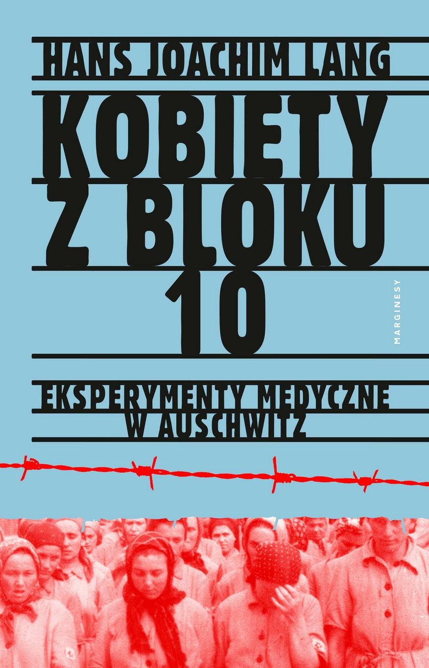 """""""Kobiety z bloku 10. Eksperymenty medyczne w Auschwitz"""""""