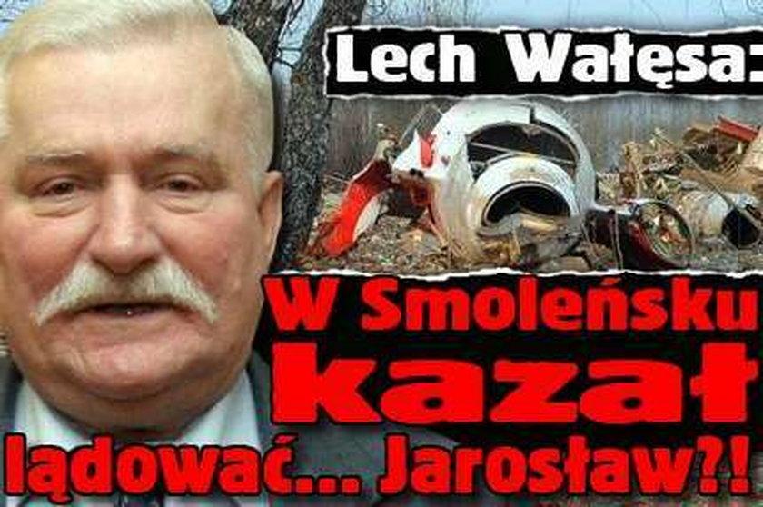 Wałęsa: Lądować w Smoleńsku kazał... Jarosław?!