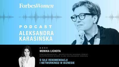 Cudowna jest w dzisiejszych czasach siła rekomendacji – Monika Lichota (Podcast Forbes Women)