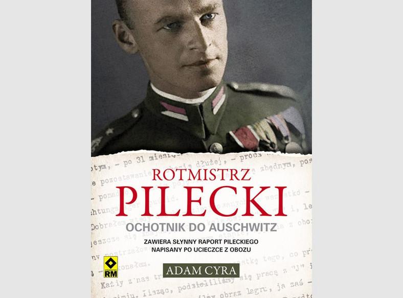 """Adam Cyra, """"Rotmistrz Pilecki. Ochotnik do Auschwitz"""", Wydawnictwo RM, 2014"""