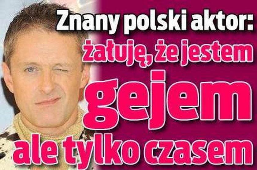 Znany polski aktor żałuje, że jest gejem! Ale tylko czasem...
