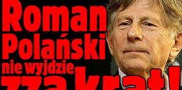 Polański nie wyjdzie zza krat! Do poniedziałku