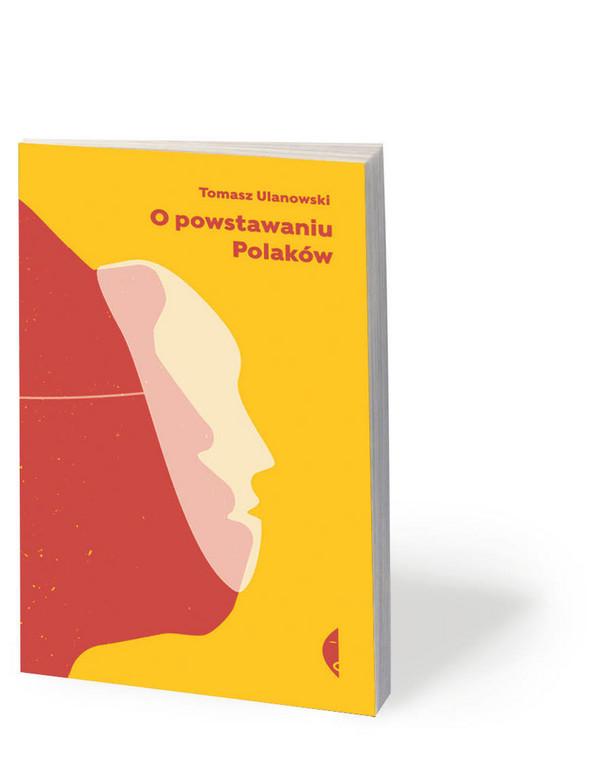 """Tomasz Ulanowski, """"O powstawaniu Polaków"""", Czarne 2020"""