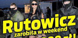 Rutowicz zarobiła w weekend 80 000 zł!