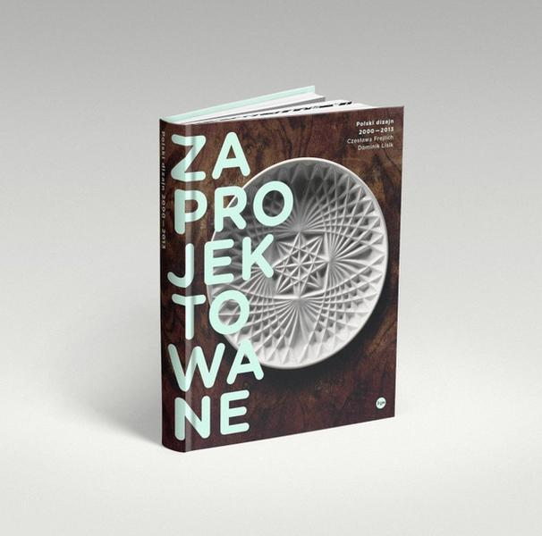 """""""Zaprojektowane. Polski dizajn 2000-2013"""" Czesława Frejlich, Dominik Lisik"""