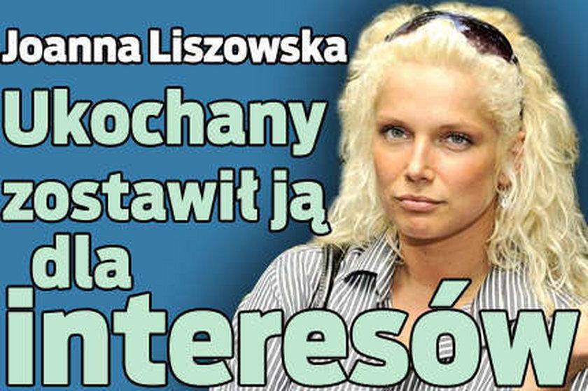 Joanna Liszowska. Ukochany zostawił ja dla interesów