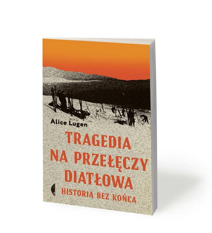 """Alice Lugen, """"Tragedia na Przełęczy Diatłowa. Historia bez końca"""", Czarne 2020"""
