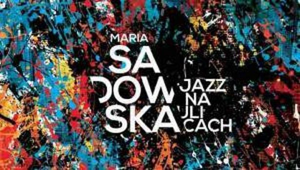 "Maria Sadowska ""Jazz na ulicach"""