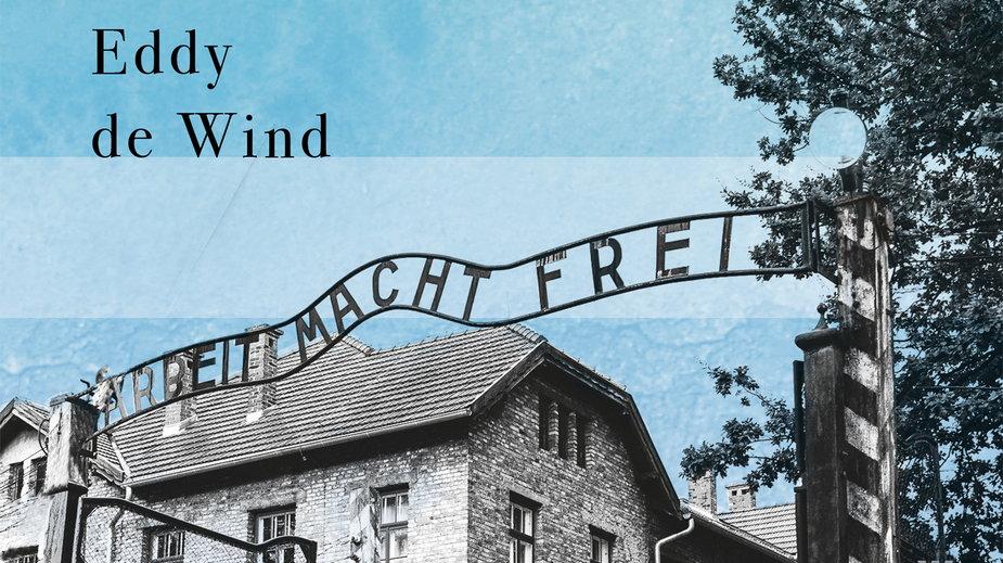 """Eddy de Wind, """"Stacja końcowa Auschwitz"""""""