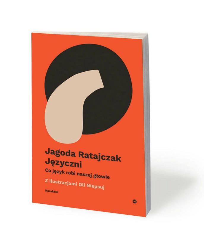 """Jagoda Ratajczak, """"Języczni. Co język robi naszej głowie?"""", ilustr. Ola Niepsuj, Karakter 2020"""