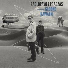 """Pablopavo i Praczas - """"Głodne Kawałki"""""""