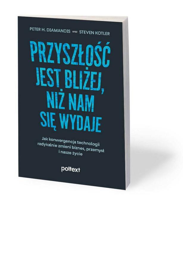 """Peter Diamandis, Steven Kotler, """"Przyszłość jest bliżej, niż nam się wydaje"""", przeł. Piotr Cypryański, Wydawnictwo Poltext, Warszawa 2021"""