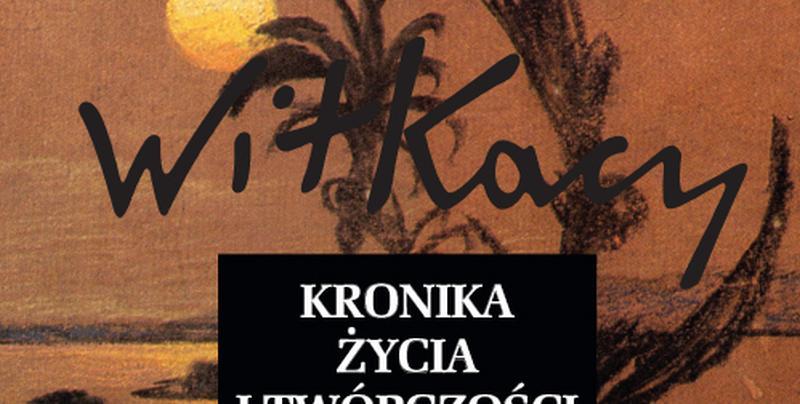 """Ukazała się """"Kronika życia i twórczości Stanisława Ignacego Witkiewicza"""""""