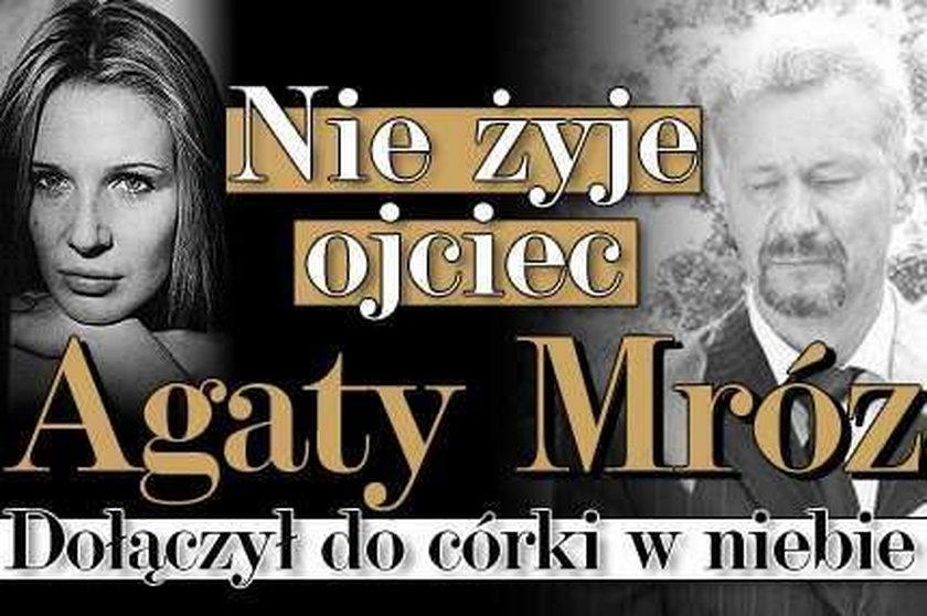 Nie żyje ojciec Agaty Mróz. Dołączył do córki w niebie