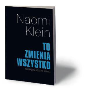 """Naomi Klein, """"To zmienia wszystko"""", Muza, Warszawa 2016"""