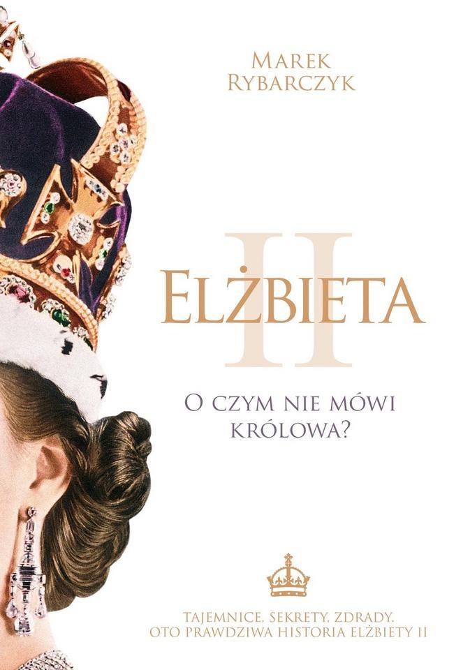 """Marek Rybarczyk, """"Elżbieta II. O czym nie mówi Królowa?"""""""