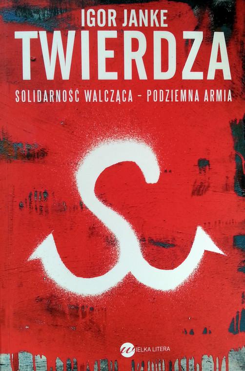 """Igor Janke, """"Twierdza. Solidarność Walcząca - Podziemna Armia"""", Wielka Litera 2014"""