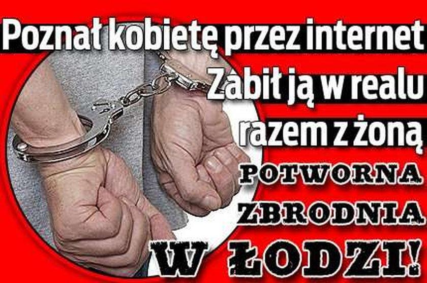 Poznał kobietę przez internet. Zabił ją w realu razem z żoną. Potworna zbrodnia w Łodzi!