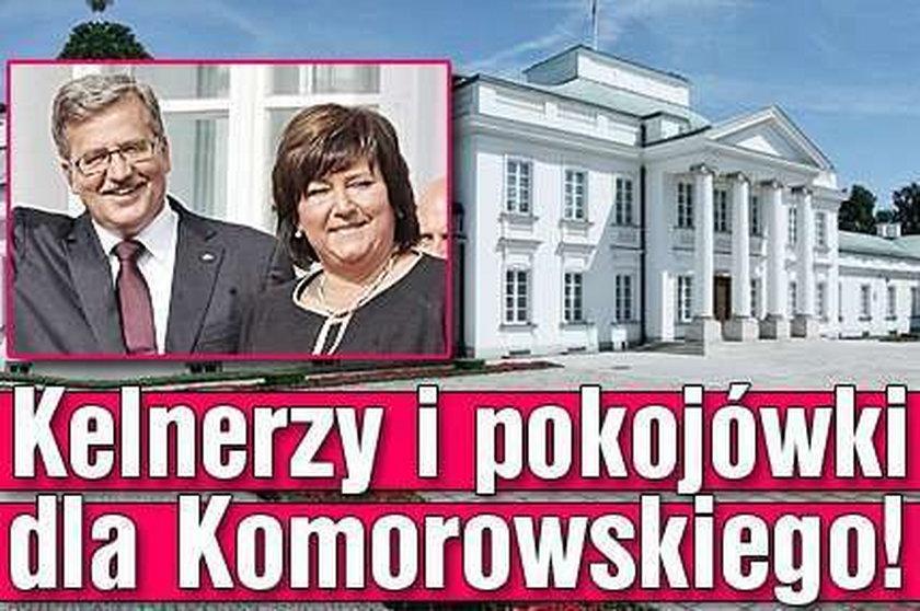Kelnerzy i pokojówki dla Komorowskiego!