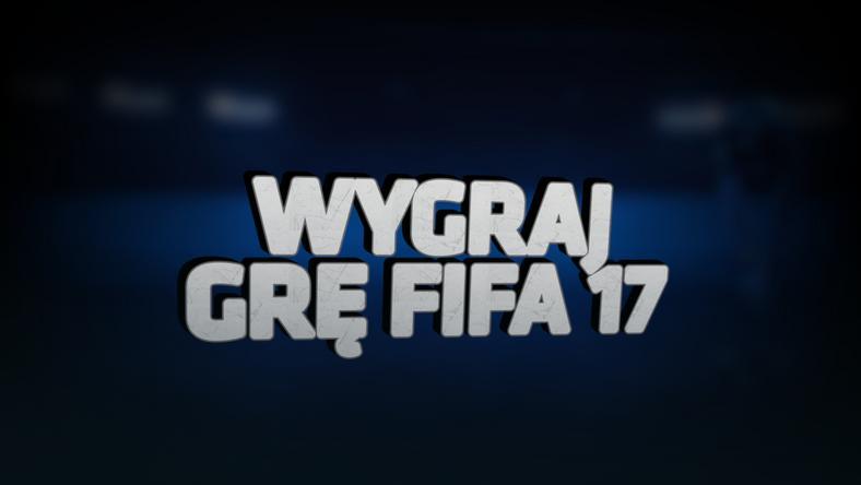 Konkurs - wygraj grę FIFA 17!