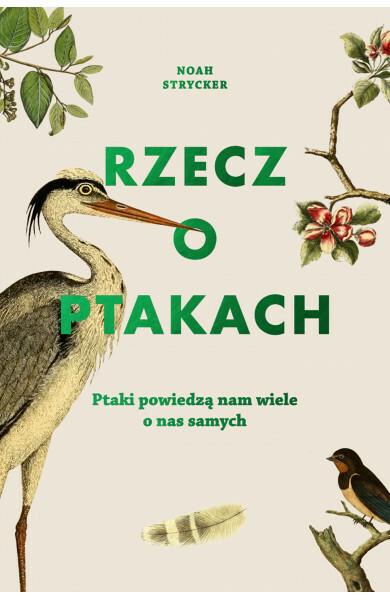 """""""Rzecz o ptakach"""", Noah Strycker"""