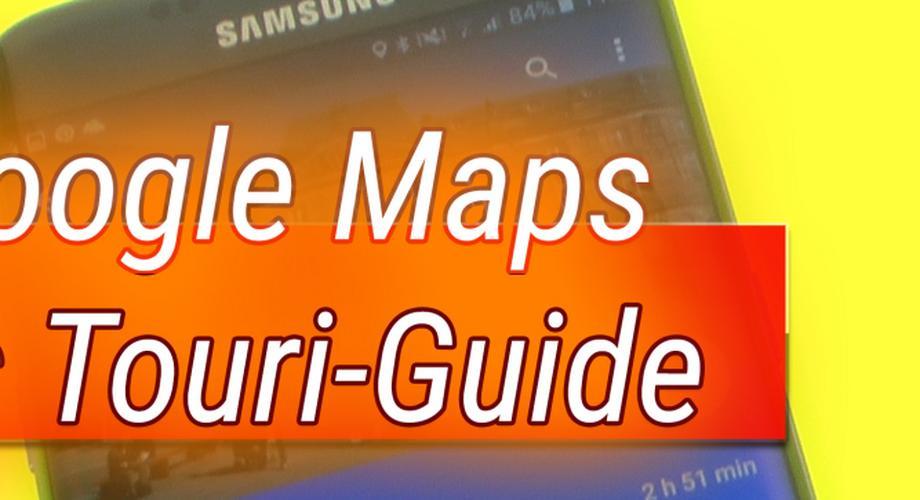 Tipps und Tricks: Google Maps als Touri-Guide