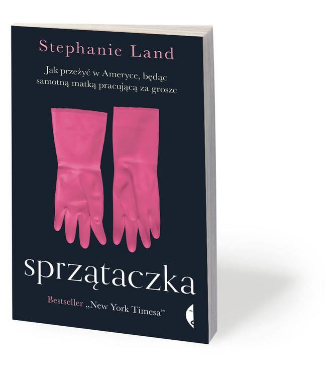 """Stephanie Land, """"Sprzątaczka. Jak przeżyć w Ameryce, będąc samotną matką pracującą za grosze"""", przeł. Barbara Gadomska, Czarne 2019"""