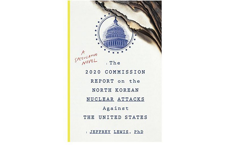 """The 2020 Commission Report on the North Korean Nuclear Attacks Against the United States: A Speculative Novel"""