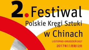 """2. edycja """"Festiwalu Polskie Kręgi Sztuki w Chinach"""""""