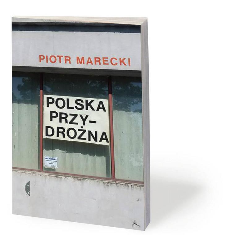 """Piotr Marecki, """"Polska przydrożna"""", Czarne 2020"""