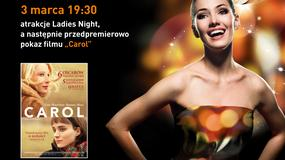 """Marcowa odsłona Ladies Night z przedpremierowym pokazem filmu """"Carol"""""""