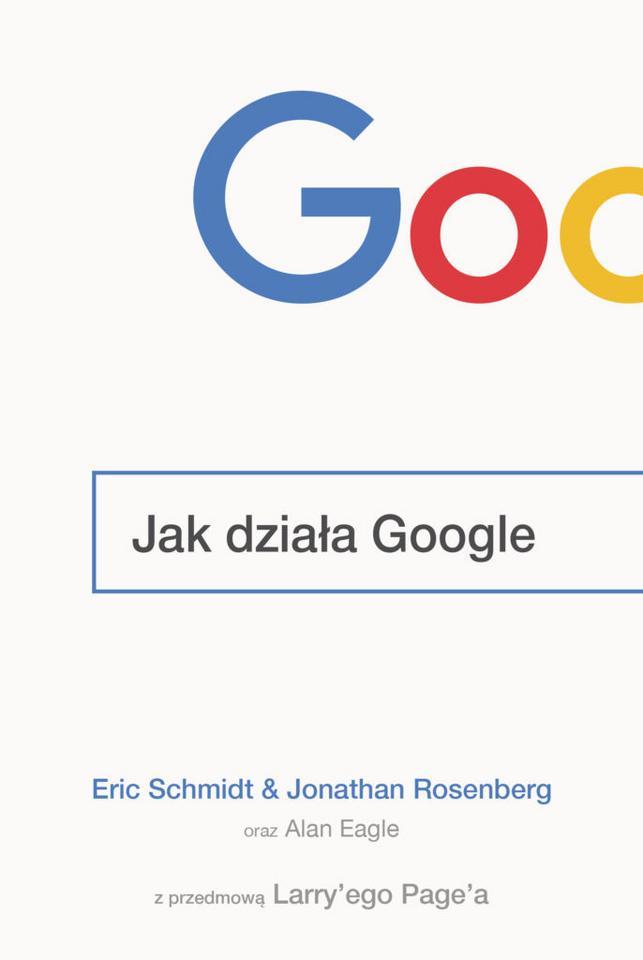 "Eric Schmidt i Jonathan Rosenberg ""Jak działa Google"""