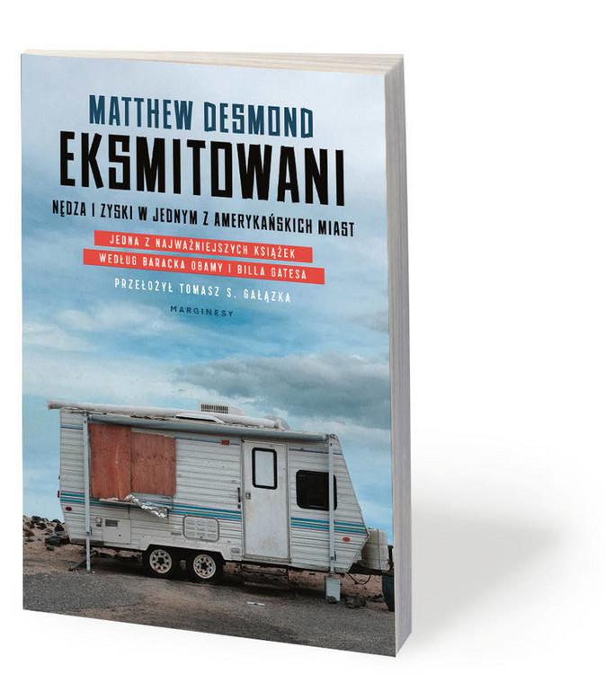 """Matthew Desmond, """"Eksmitowani. Nędza i zyski w jednym z amerykańskich miast"""", przeł. Tomasz S. Gałązka, Marginesy 2019"""