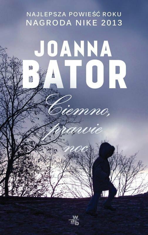 """Joanna Bator, """"Ciemno prawie noc"""" Wydawnictwo W.A.B."""