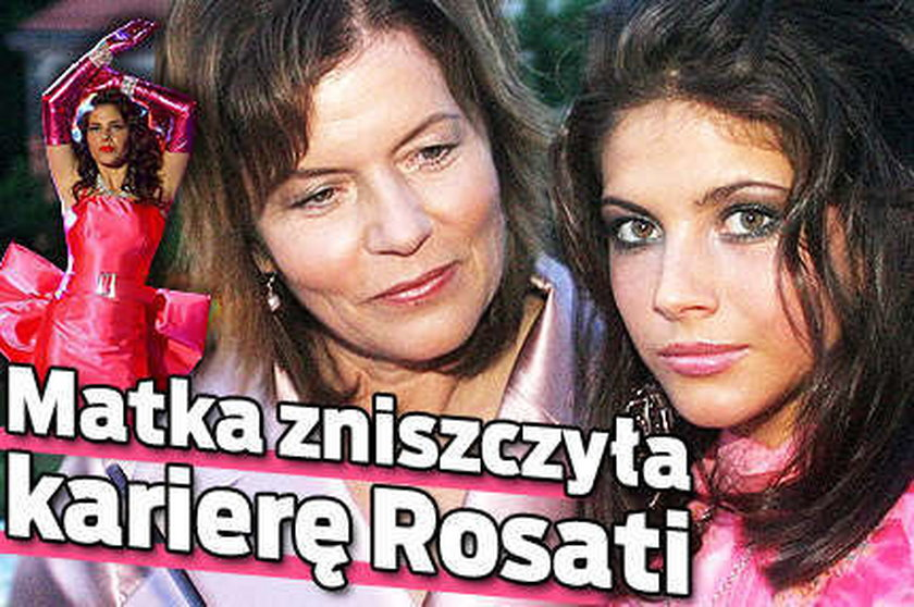 Kariera Rosati legła w gruzach przez... matkę!