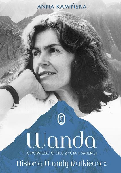 """""""Wanda. Anna Kamińska, """"Opowieść o sile życia i śmierci. Historia Wandy Rutkiewicz"""", Wydawnictw Literackie"""