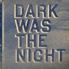 """Różni Wykonawcy - """"Dark Was The Night"""""""