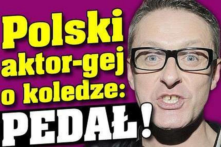 Polski aktor-gej o koledze: Pedał!
