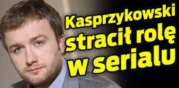 Kasprzykowski stracił rolę w serialu