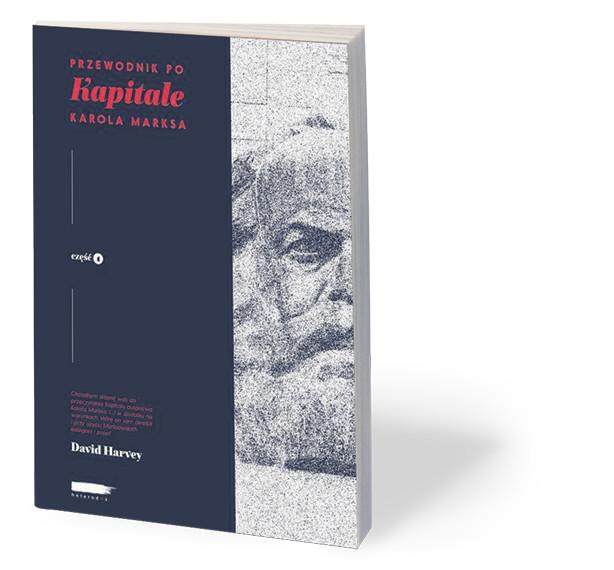 """David Harvey, """"Przewodnik po »Kapitale« Karola Marksa. Część 1"""", Heterodox, Poznań 2017"""