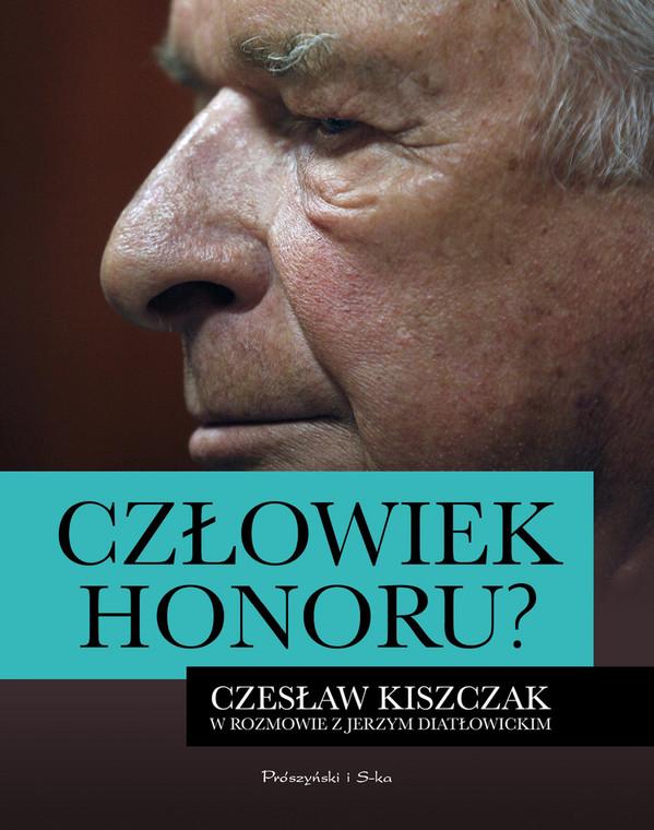 """""""Człowiek honoru?"""", Czesław Kiszczak w rozmowie z Jerzym Diatłowickim, Prószyński i S-ka 2016"""