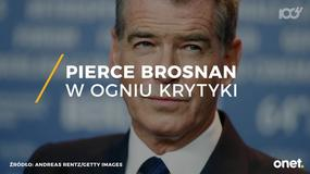Pierce Brosnan w ogniu krytyki