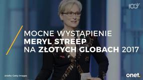 Mocne wystąpienie Meryl Streep na Złotych Globach 2017
