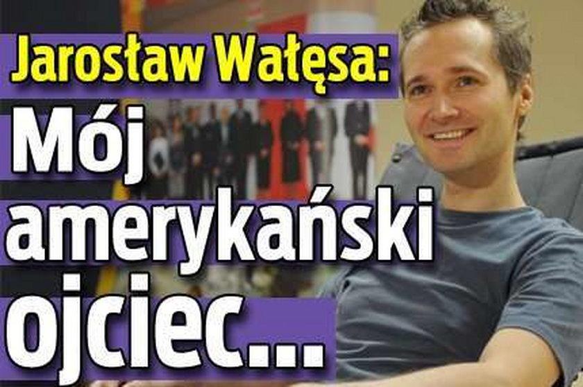 Jarosław Wałęsa: Mój amerykański ojciec...
