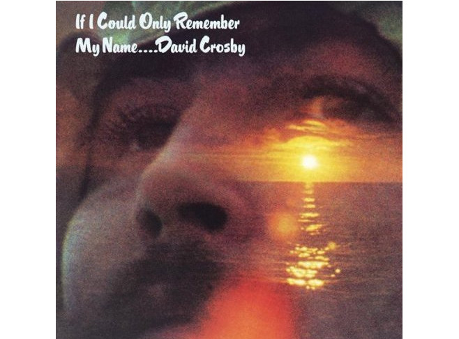 """David Crosby """"If I Could Only Remember My Name"""""""