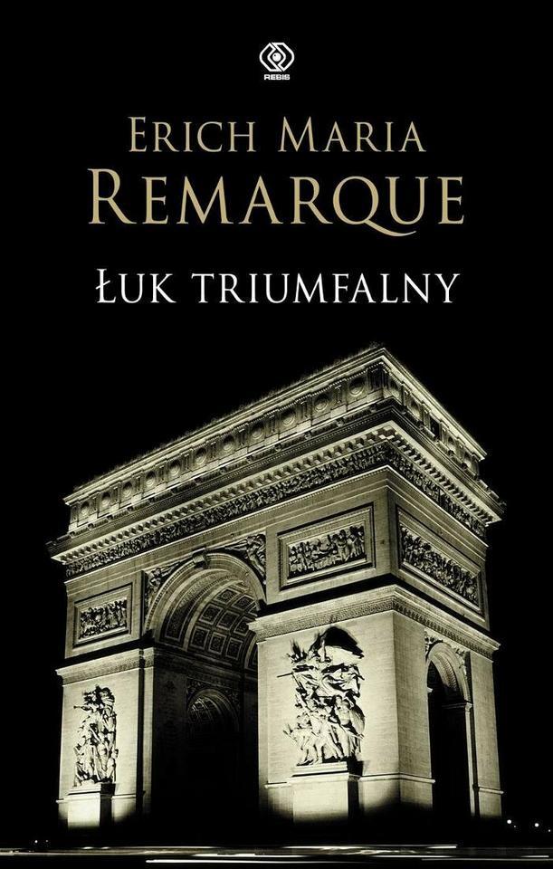 """Erich Maria Remarque, """"Łuk triumfalny"""""""