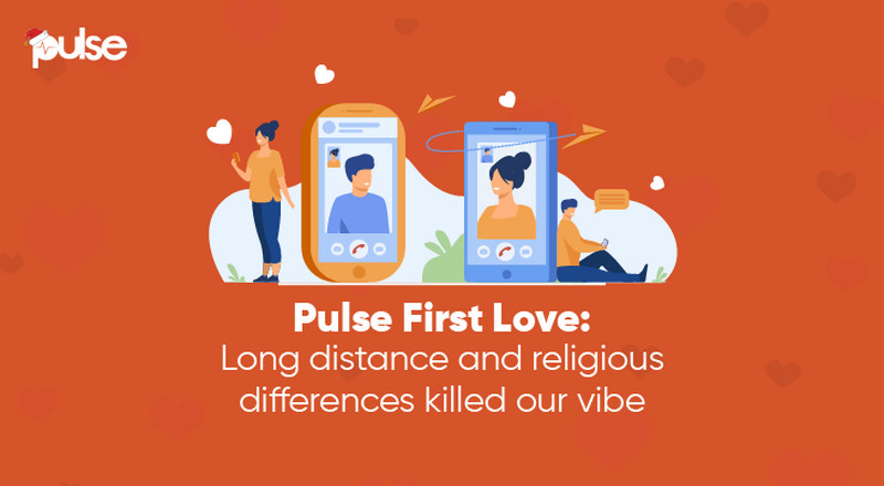 My First Love: Long distance and religious differences killed our vibe