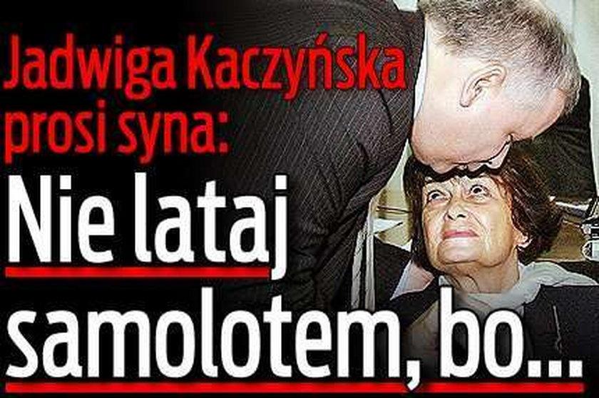 Jadwiga Kaczyńska prosi syna: Nie lataj samolotem, bo...
