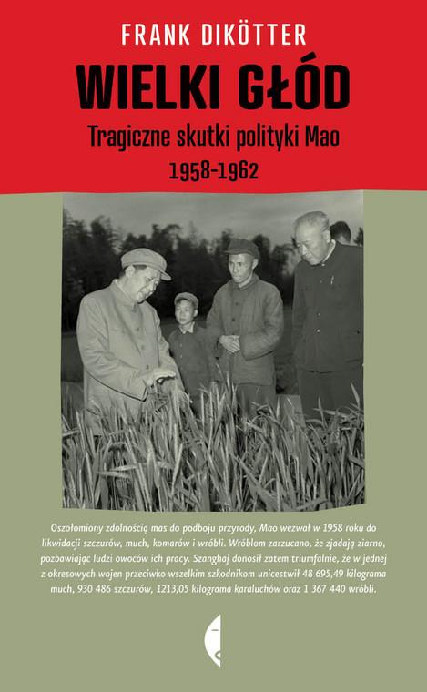 """Frank Dikötter,  """"Wielki głód. Tragiczne skutki polityki Mao 1958 - 1962"""""""